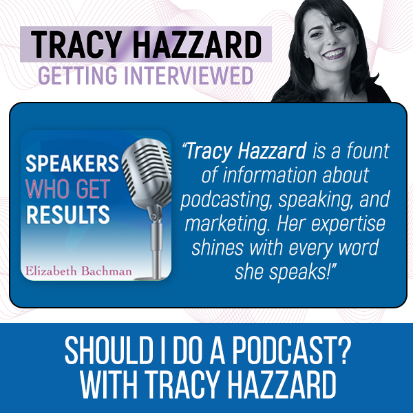 When To Do Podcasting | | Tracy Hazzard | Speakers Who Get Results with Elizabeth Bachman