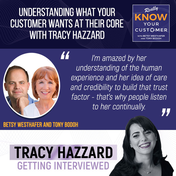 Understanding Your Customer | Tracy Hazzard | Really KNOW Your Customers with Betsy Westhafer and Tony Bodoh