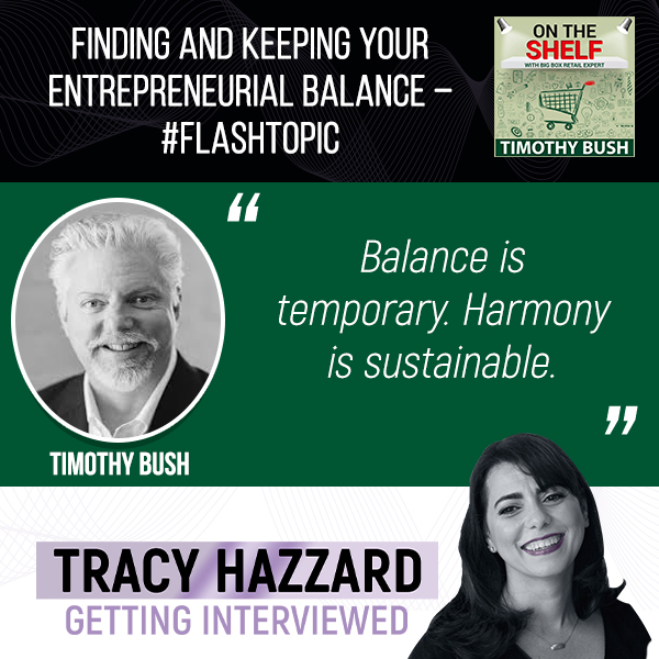 Entrepreneurial Balance | Tracy Hazzard | On The Shelf with Timothy Bush