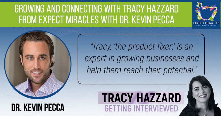 Growing And Connecting   Tracy Hazzard   Expect Miracles with Dr. Kevin Pecca