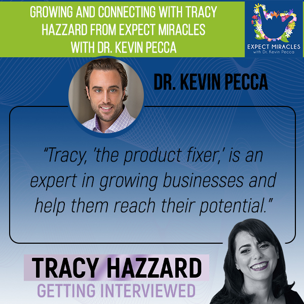 Growing And Connecting | Tracy Hazzard | Expect Miracles with Dr. Kevin Pecca