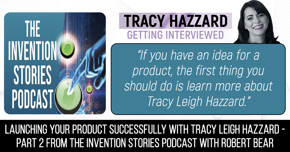 Product Launch   Tracy Hazzard   The Invention Stories Podcast with Robert Bear
