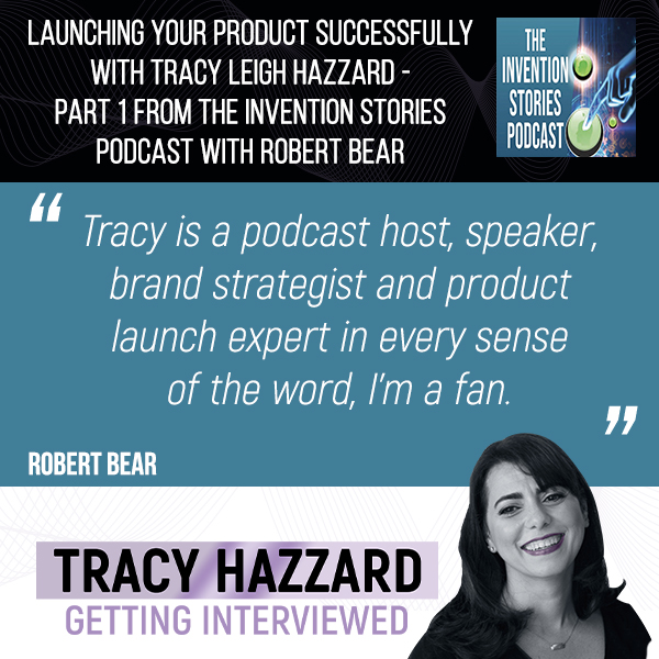 Product Launch | Tracy Hazzard | The Invention Stories Podcast with Robert Bear