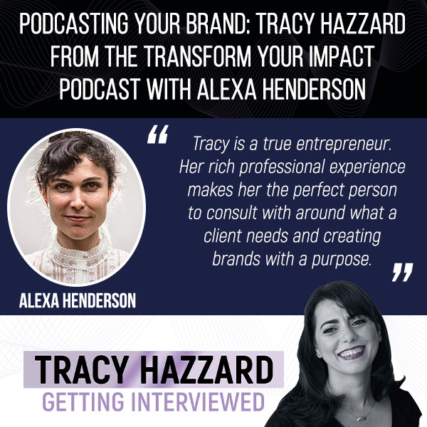 Brand Podcasting | Tracy Hazzard | Transform Your Impact Podcast with Alexa Henderson