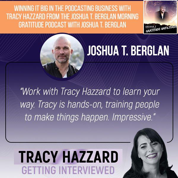 Podcasting Business | Tracy Hazzard |Morning Gratitude Podcast with Joshua T. Berglan